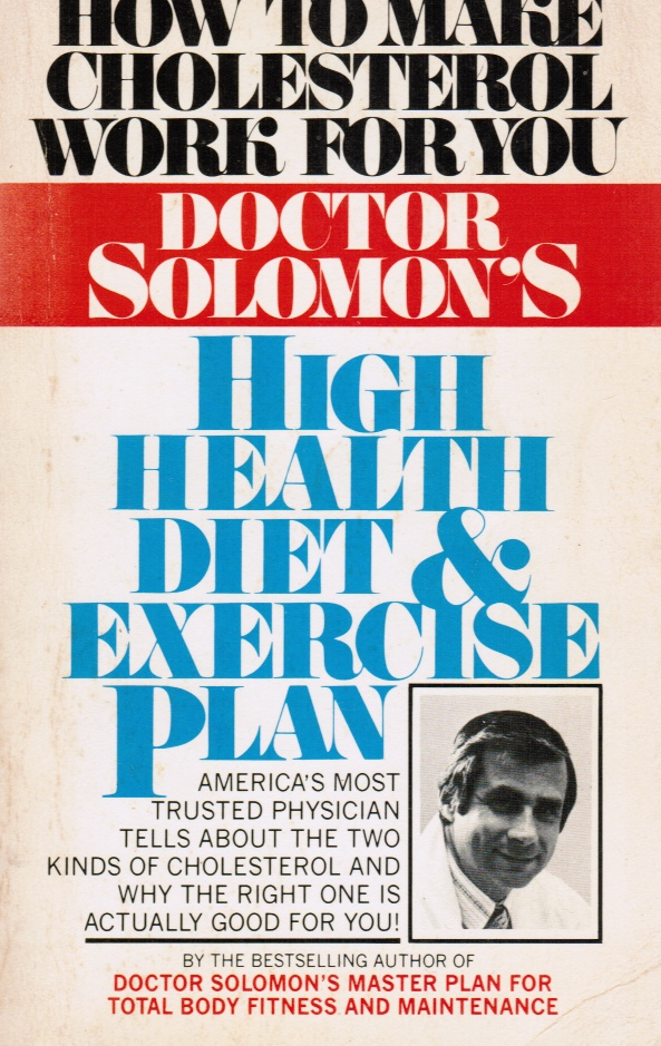 Image for Doctor Solomon's High Health Diet & Exercise Plan: How To Make Cholesterol Work For You