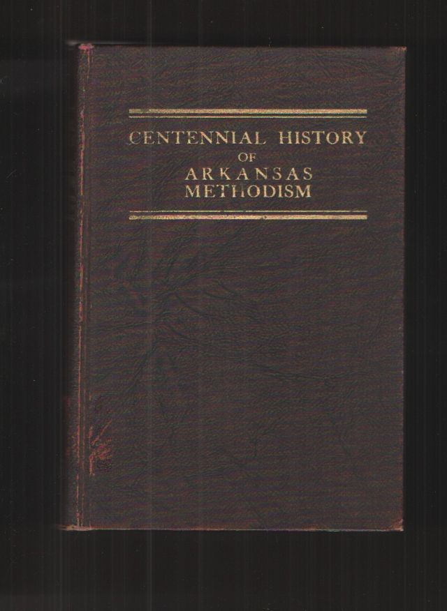 Image for Centennial History of Arkansas Methodism,  A History of the Methodist Episcopal Church, South, in the State of Arkansas, 1815-1935