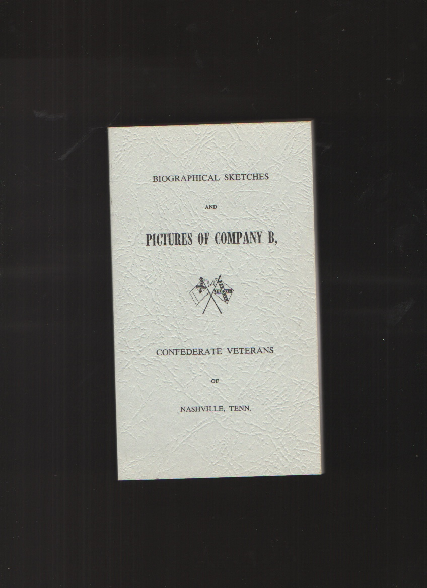 Image for Biographical Sketches and Pictures of Company B, Confederate Veterans of Nashville, Tenn.