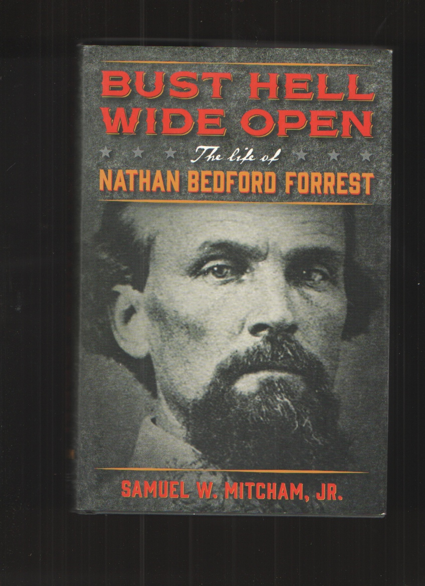 Image for Bust Hell Wide Open The Life of Nathan Bedford Forrest