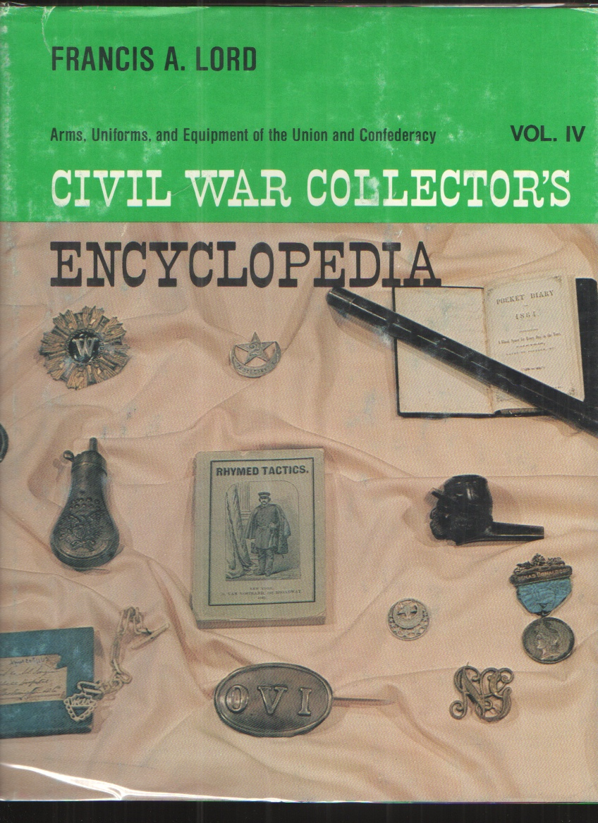 Image for Civil War Collector's Encyclopedia, Vol. 4 Military Memorabilia Used by Federals and Confederates, 1861-1865.