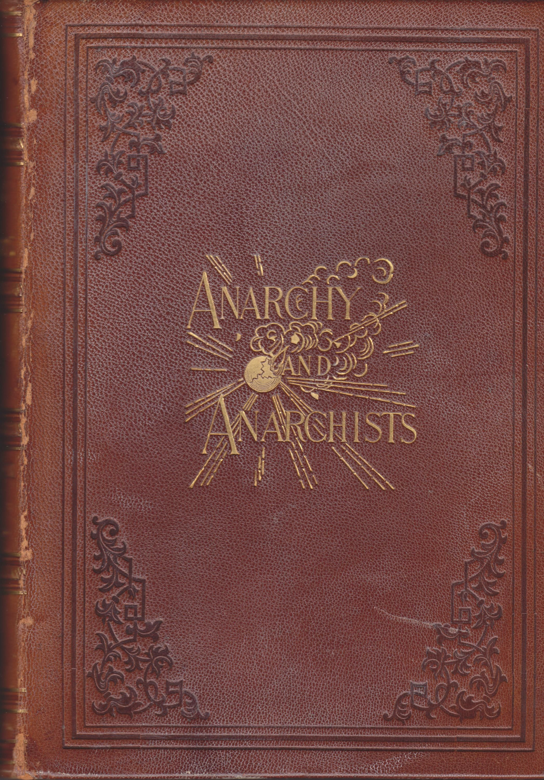 Image for Anarchy and Anarchists. A History of the Red Terror and the Social Revolution in America and Europe. Communism, Socialism and Nihilism in Doctrine and Creed. The Chicago Haymarket Conspiracy, and the detection and trial of the Conspirators