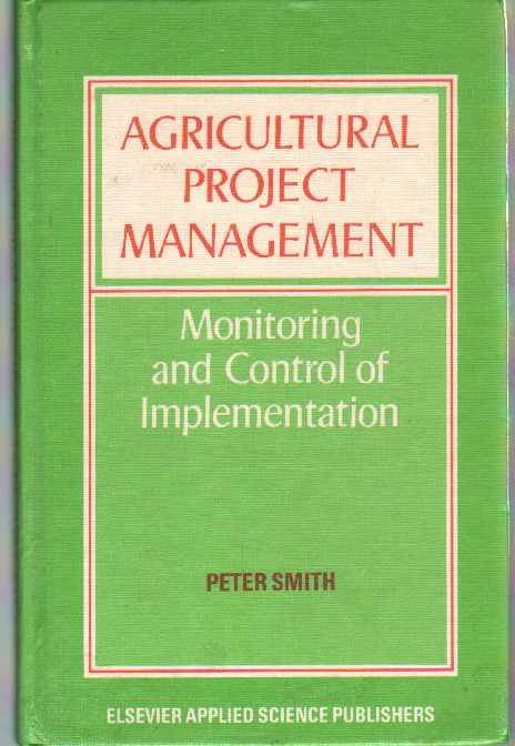 Image for AGRICULTURAL PROJECT MANAGEMENT:  Monitoring and Control of Implementation