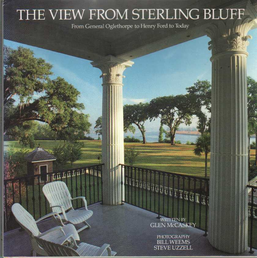 Image for THE VIEW FROM STERLING BLUFF From General Oglethorpe to Henry Ford to Today