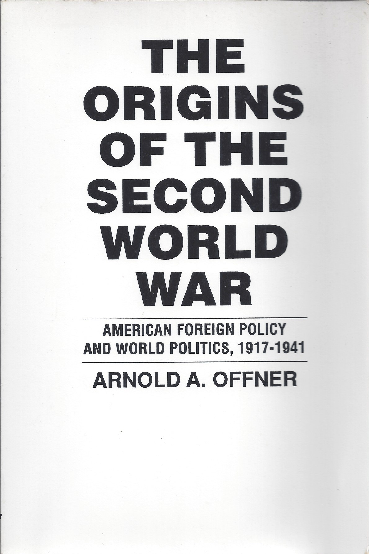 Image for The Origins of the Second World War American Foreign Policy and World Politics