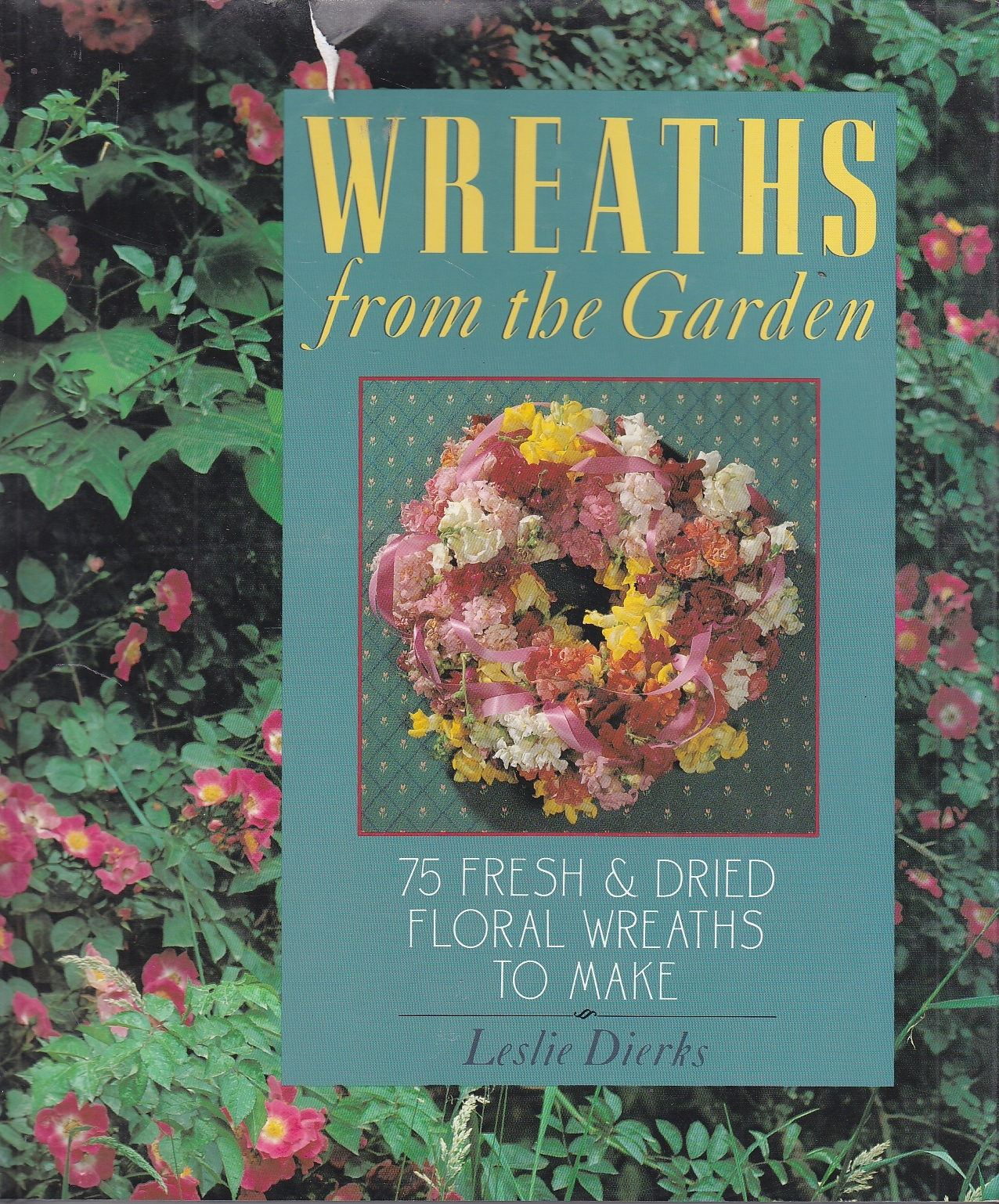 Image for Wreaths from the Garden 75 Fresh and Dried Floral Wreaths to Make