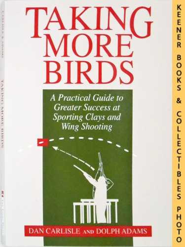 Image for Taking More Birds : A Practical Guide to Greater Success at Sporting Clays and Wing Shooting